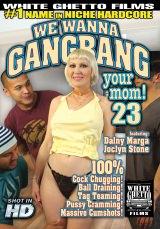 We Wanna Gang Bang Your Mom #23 Dvd Cover